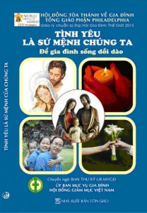 """Giới thiệu sách: """"Tình yêu là sứ mệnh của chúng ta – để gia đình được sống dồi dào"""" Giáo lý chuẩn bị  Đại hội Thế giới các Gia đình 2015"""