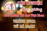 Cầu nguyện theo gương các Thánh Tử đạo Việt Nam:  THÁNH LUCA VŨ BÁ LOAN  Linh mục