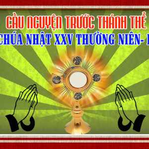 Cầu nguyện trước Thánh Thể- Ngày 23.09.2018 – Chúa nhật XXV Thường niên – Mc 9,30-37