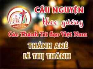 Cầu nguyện theo gương các Thánh Tử đạo Việt Nam: THÁNH ANÊ LÊ THỊ THÀNH (Bà Thánh Đê) Giáo dân