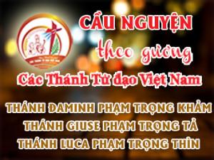 Cầu nguyện theo gương các Thánh Tử đạo Việt Nam: THÁNH ĐAMINH PHẠM TRỌNG KHẢM, THÁNH GIUSE PHẠM TRỌNG TẢ, THÁNH LUCA PHẠM TRỌNG THÌN