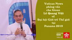 Phỏng vấn cha Gioan Lê Quang Việt về ĐHGTTG tại Panama
