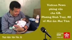 Vatican News phỏng vấn cha Phương Đình Toại về mái ấm Mai Tâm