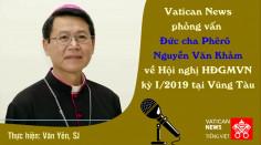 Vatican News phỏng vấn Đức cha Phêrô Nguyễn Văn Khảm về hội nghị HĐGMVN