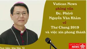 Phỏng vấn Đc. Phêrô Nguyễn Văn Khảm về Thư Chung 2019 và việc xin phong thánh