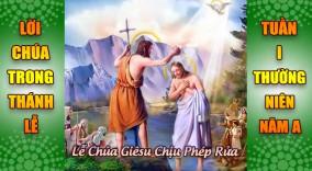 BẢN VĂN BÀI ĐỌC TRONG THÁNH LỄ - LỄ CHÚA GIÊSU CHỊU PHÉP RỬA VÀ TUẦN I THƯỜNG NIÊN A