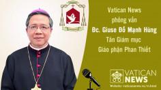 Vatican News phỏng vấn Đức Cha Giuse Đỗ Mạnh Hùng – Tân Giám mục Giáo phận Phan Thiết
