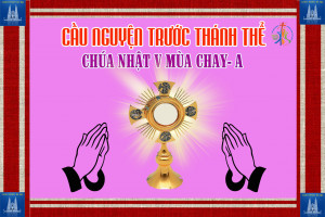 Cầu nguyện trước Thánh Thể- Ngày 29.03.2020 – Chúa nhật V mùa Chay – Ga 11,1-45