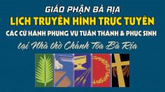 Lịch truyền hình trực tuyến CÁC CỬ HÀNH PHỤNG VỤ TUẦN THÁNH & PHỤC SINH tại Nhà thờ Chánh Tòa Bà Rịa