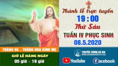 Trực tuyến Thánh lễ Thứ Sáu Tuần IV Phục Sinh 19g00 - 8.5.2020