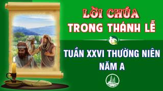 BẢN VĂN BÀI ĐỌC TRONG THÁNH LỄ TUẦN XXVI THƯỜNG NIÊN – NĂM A