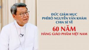 VIDEO: ĐGM Phêrô Nguyễn Văn Khảm chia sẻ về