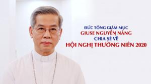 VIDEO: Đức TGM Giuse Nguyễn Năng chia sẻ về hội nghị thường niên 2020
