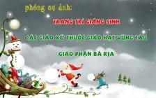 PHÓNG SỰ ẢNH: Trang trí Giáng Sinh các giáo xứ thuộc Giáo hạt Vũng Tàu - Giáo phận Bà Rịa
