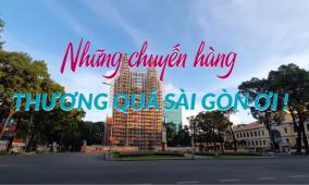 VIDEO: Những chuyến hàng thương quá Sài Gòn ơi!