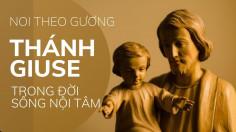 Noi theo gương Thánh Giuse trong đời sống nội tâm
