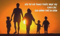 Ưu tư và thao thức mục vụ cho các gia đình trẻ di dân